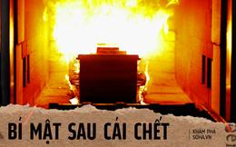Bí mật bên trong lò hỏa táng: Mất bao lâu và nóng bao nhiêu độ để thiêu 1 thi thể thành tro?