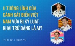 3 Trung tướng và 8 Thiếu tướng Cảnh sát biển Việt Nam vừa bị kỷ luật, khai trừ Đảng là ai, vi phạm gì?