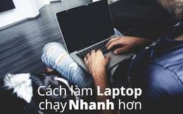 10 cách làm laptop chạy nhanh hơn win 10 update mới nhất