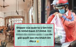 """Shipper làm tròn đơn 36.500 đồng thành 37.000 đồng, khách """"3 máu 6 cơn"""" làm một việc khiến chủ quán phải cầu cứu netizen"""