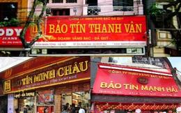 """Sự thật về hàng loạt tiệm vàng gắn mác """"Bảo Tín"""" ở Hà Nội: Tưởng """"hàng nhái"""" mà hoá anh em ruột, cả gia tộc kế nghiệp từ người mẹ bán ốc luộc"""