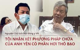 """Nguyên Chủ tịch Hội Đông y Việt Nam: Phương pháp chữa bệnh của ông Võ Hoàng Yên là """"mớ bòng bong, không khoa học"""""""