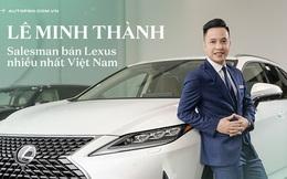 Gặp salesman bán nhiều Lexus nhất Việt Nam, được khách nữ đón bằng LX 570, tiếp như nguyên thủ