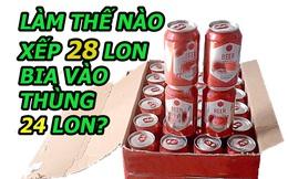 Làm thế nào xếp 28 lon bia vào thùng bia 24 lon? Tưởng không thể mà dễ không tưởng!
