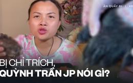 Phía Quỳnh Trần JP chính thức lên tiếng giữa tâm điểm chỉ trích của dân mạng: 'Mình chỉ muốn đem lại nội dung độc lạ cho khán giả chứ không nghĩ gì nhiều!'
