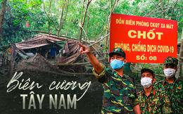 """Biên giới Tây Ninh: 50m một chốt, bộ đội căng mình """"chặn sóng Covid"""" cho Tổ Quốc"""