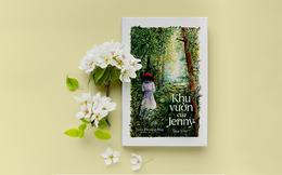 """""""Khu vườn của Jenny"""": Cuốn sách giúp chúng ta dũng cảm đối mặt với tổn thương để tìm lại ánh sáng cho khu vườn tâm hồn"""