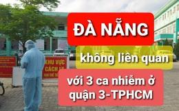 Đà Nẵng phủ nhận ý kiến Chủ tịch UBND TP HCM, khẳng định không liên quan chùm 3 ca Covid-19