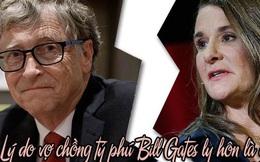 Báo Mỹ tiết lộ lý do vợ chồng tỷ phú Bill Gates chia tay: Không liên quan đến thuế hay 'kẻ thứ 3' mà là điều không ngờ này