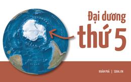 Nam Đại Dương - đại dương thứ 5 của Trái Đất: Từ vô danh trên bản đồ thế giới đến kỳ quan 'quyết định vận mệnh hành tinh'