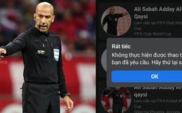 """Trọng tài trận Việt Nam - UAE bị cộng đồng mạng """"tấn công"""" Facebook cá nhân, phải tạm khóa tài khoản"""