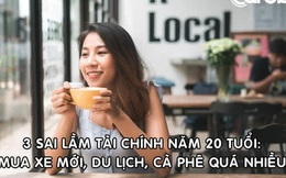 Muốn giàu hơn, đừng mắc 3 sai lầm những năm 20 tuổi của tôi: Mua xe mới, du lịch, uống cà phê, ăn ngoài quá nhiều