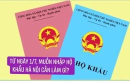 MỚI: Sau ngày 1/7, muốn nhập hộ khẩu Hà Nội chỉ cần các điều kiện này