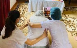 Tâm sự nghẹn ngào của nữ điều dưỡng chống COVID-19 vọng bái cha vì không thể về chịu tang