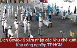 Dịch Covid-19 xâm nhập các Khu chế xuất, Khu công nghiệp TP.HCM: Đỉnh điểm có nơi 700 ca