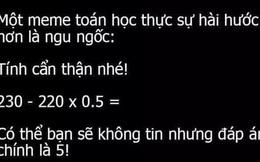 Bài Toán thách thức cả người thông minh nhất: '230 - 220 x 0,5' bằng 5!