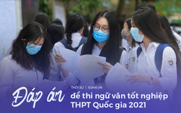 [CẬP NHẬT] Gợi ý đáp án môn Ngữ văn kỳ thi THPT Quốc gia 2021