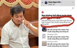 """Facebook của ông Đoàn Ngọc Hải bị chặn 30 ngày vì 5 bài viết bị báo cáo """"vi phạm tiêu chuẩn"""""""