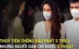 Tranh cãi clip Thuỷ Tiên tuyên bố hỗ trợ người dân 5 triệu tiền từ thiện nhưng chỉ phát 3 triệu, đi tìm lời giải?