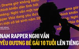 """Nam rapper lên tiếng về nghi vấn yêu đương với bé gái 10 tuổi """"chấn động"""" MXH"""