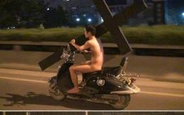 Lộ diện chàng trai khỏa thân ôm chữ thập chạy xe máy giữa đêm