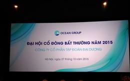 ĐHCĐ bất thường OGC: Bán Blue Star, Ocean Group lãi hơn 1.600 tỷ đồng quý 3/2015