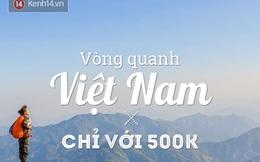 """Thần công """"Du lịch rẻ vô địch"""" giúp bạn đi xuyên Việt chỉ với 500k!"""