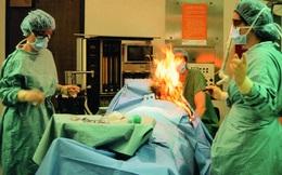 Kinh hoàng: Bệnh nhân bất ngờ bốc cháy ngay trên bàn phẫu thuật