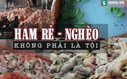 """""""Thực phẩm bẩn: Đổ tội người Việt tham rẻ là quá tàn nhẫn"""""""