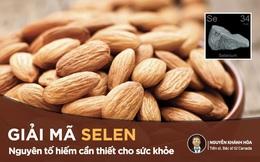 Selen - nguyên tố hiếm giúp ngăn ngừa ung thư: Có trong nhiều thực phẩm của người Việt