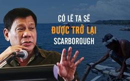 Duterte nhắn nhân dân: Chờ vài hôm nữa TQ cho trở lại Scarborough