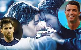 """Ronaldo: """"Xem Titanic mà nhớ cậu quá, Messi!"""""""