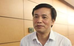 """TTK Quốc hội: """"Xử lý ông Vũ Huy Hoàng khó vì chưa có tiền lệ pháp luật"""""""
