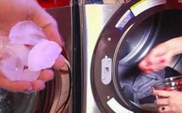 Cho vài viên đá lạnh vào máy giặt, bạn chỉ việc thảnh thơi ngồi xem kết quả bất ngờ