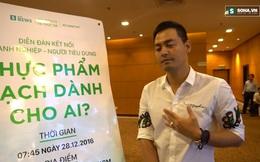 """MC Phan Anh: """"Quá vô lý khi chúng ta phải đặt câu hỏi THỰC PHẨM SẠCH DÀNH CHO AI""""!"""