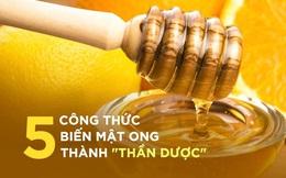"""5 cách biến mật ong thành """"thần dược"""" ai cũng nên biết để hạn chế dùng thuốc"""