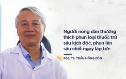 PGS.TS Trần Hồng Côn: Dân mình thích phun thuốc mà sâu chết ngay, như thế cực kỳ nguy hiểm