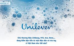 Unilever: Chủ thương hiệu Lifebuoy, P/S, Axe, Dove,… đang kiếm nhiều tiền hơn chỉ nhờ một điệu dân vũ rửa tay ở Việt Nam như thế nào?