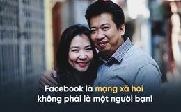 Facebook là mạng xã hội, không phải một người bạn!