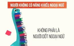 Bạn là người Việt, bạn dốt ngoại ngữ? Tất cả chỉ do bạn mà thôi!
