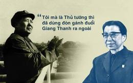 """Vụ bê bối khiến Mao Trạch Đông nổi giận, dọa """"dùng đòn gánh"""" đánh đuổi Giang Thanh"""