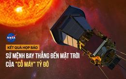 NASA công bố sứ mệnh vĩ đại: Cỗ máy 1,2 tỷ đô sắp chạm đến Mặt Trời