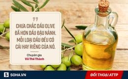 """""""Chân dung"""" thật sự của dầu ô liu: Zin, không zin, dán nhầm nhãn và trộn lung tung xèng..."""