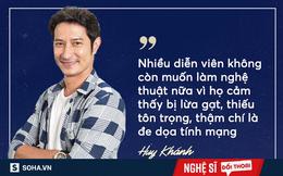 """Huy Khánh: """"Nhiều diễn viên không còn muốn làm nghề vì bị nhà sản xuất quỵt tiền, đe dọa"""""""