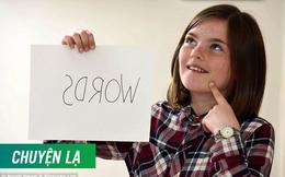 Hiếm gặp: Bé gái 10 tuổi có khả năng đọc ngược từ rất nhanh