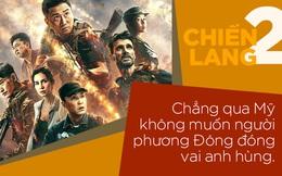 """Chiến Lang 2 bị chê, người TQ cay cú: """"Mỹ không muốn người phương Đông đóng vai anh hùng"""""""