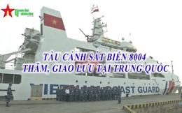 [VIDEO] Tàu cảnh sát biển 8004 thăm, giao lưu tại Trung Quốc