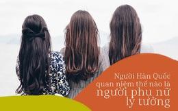 Người phụ nữ lý tưởng trong mắt nam giới Hàn Quốc: Đa tài giỏi giang, hờn dỗi cũng phải thông minh!
