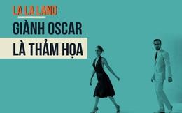 """""""Để một bộ phim vô cảm như La La Land giành Oscar sẽ là thảm họa với Hollywood"""""""