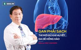 Giáo sư Đông y: Gan khỏe là cơ thể sẽ ít bệnh, đây là cách chăm sóc gan bạn nên quan tâm